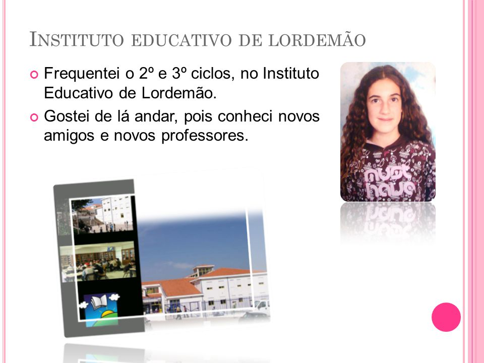 I NSTITUTO EDUCATIVO DE LORDEMÃO Frequentei o 2º e 3º ciclos, no Instituto Educativo de Lordemão.