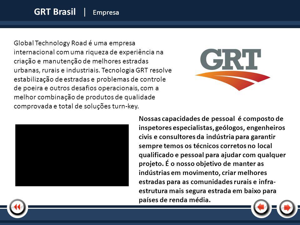 Nome da Apresentação GRT Brasil | Nossa linha de produtos Estabilização Road e SurfacingPoeira Supressão Bonding / Agente de nivelamento Trench Compactação Líquido Tarping