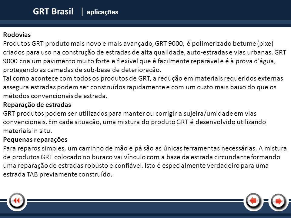 Nome da Apresentação GRT Brasil | produtos Estrada para a indústria de mineração tornando as estradas mais seguras, rentável e propicia as mineradoras acesso 24 horas, 7 dias por semana, 365 dias por ano a mina.