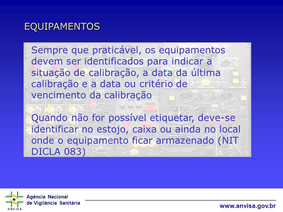 Agência Nacional de Vigilância Sanitária www.anvisa.gov.br EQUIPAMENTOS Uma lista de medidas para reduzir contaminação deve ser fornecida ao pessoal que trabalha no equipamento O Laboratório deve fornecer : - espaço adequado para reparos - EPIs adequados