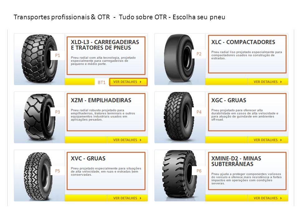 Transportes profissionais & OTR - Tudo sobre OTR - Escolha seu pneu P1 P3 P5 P2 P4 P6 BT1