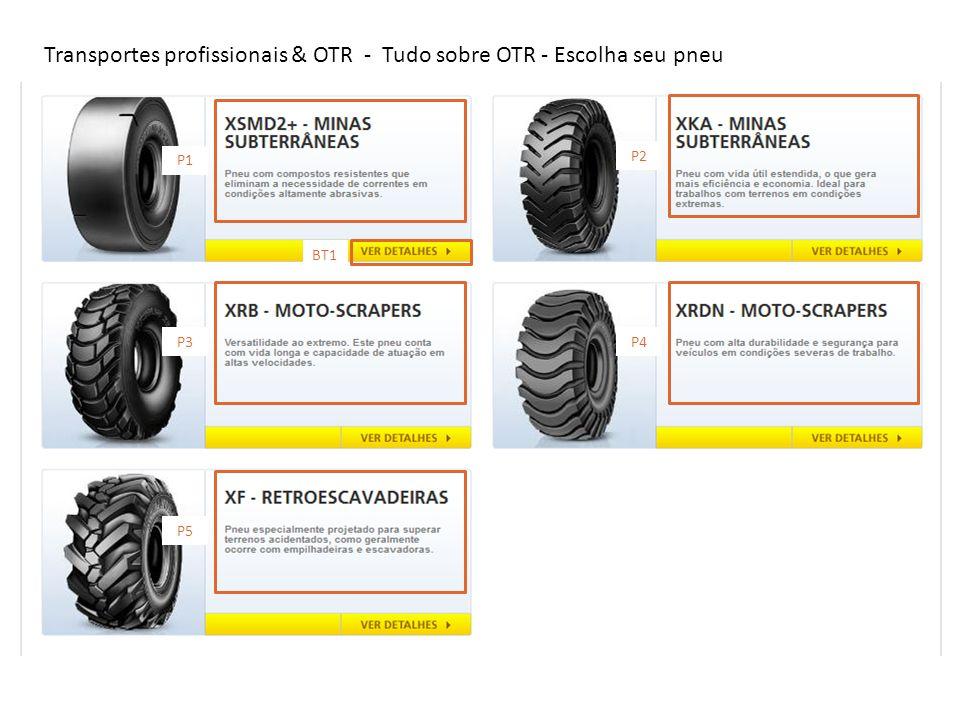 Transportes profissionais & OTR - Tudo sobre OTR - Escolha seu pneu P1 P3 P5 P2 P4 BT1