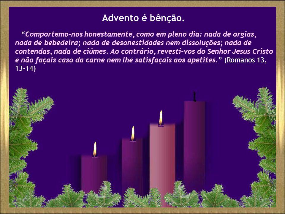 Quando acendemos estas três velas, cada um de nós quer ser uma tocha Tua para que brilhes, chama para que esquentes.