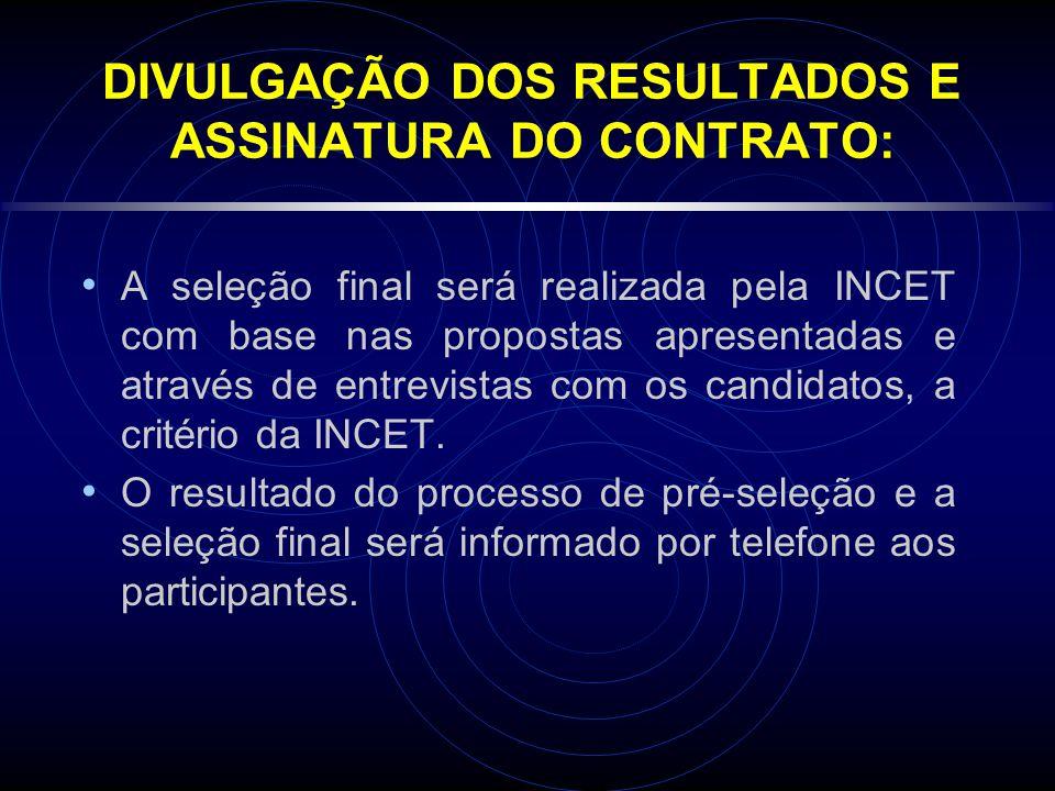 DIVULGAÇÃO DOS RESULTADOS E ASSINATURA DO CONTRATO: A seleção final será realizada pela INCET com base nas propostas apresentadas e através de entrevi