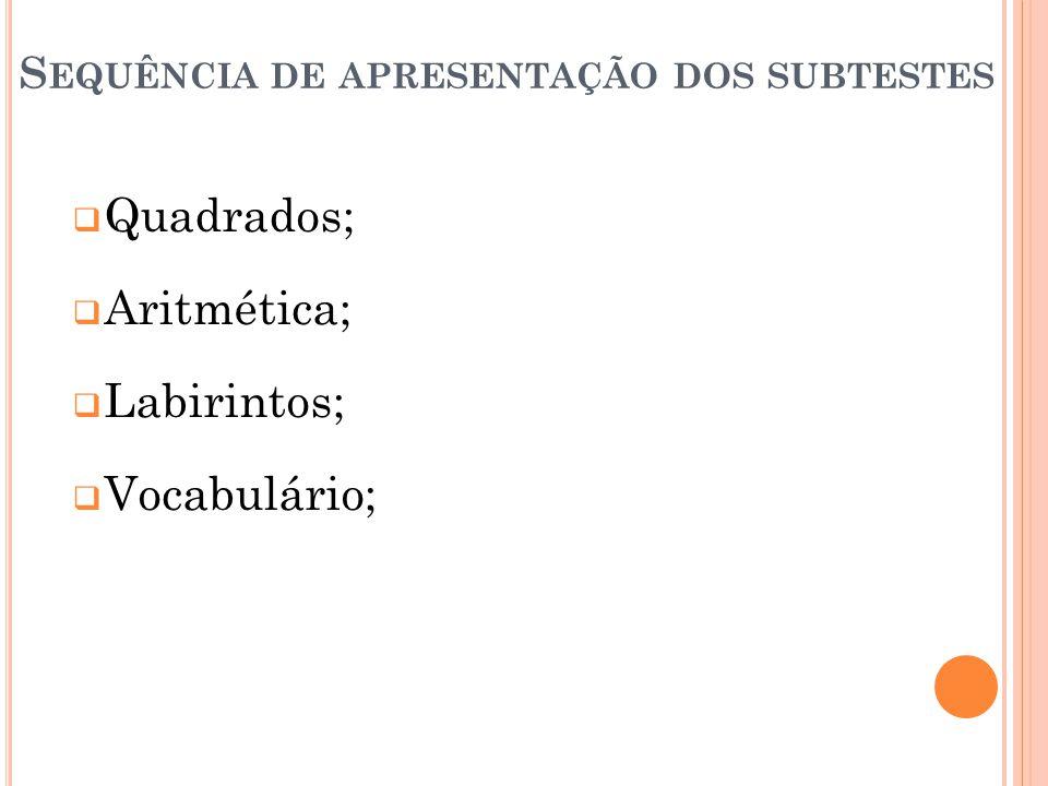S EQUÊNCIA DE APRESENTAÇÃO DOS SUBTESTES Quadrados; Aritmética; Labirintos; Vocabulário;