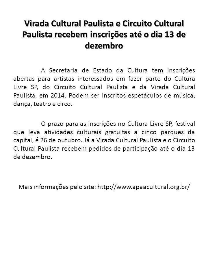 Virada Cultural Paulista e Circuito Cultural Paulista recebem inscrições até o dia 13 de dezembro A Secretaria de Estado da Cultura tem inscrições abe