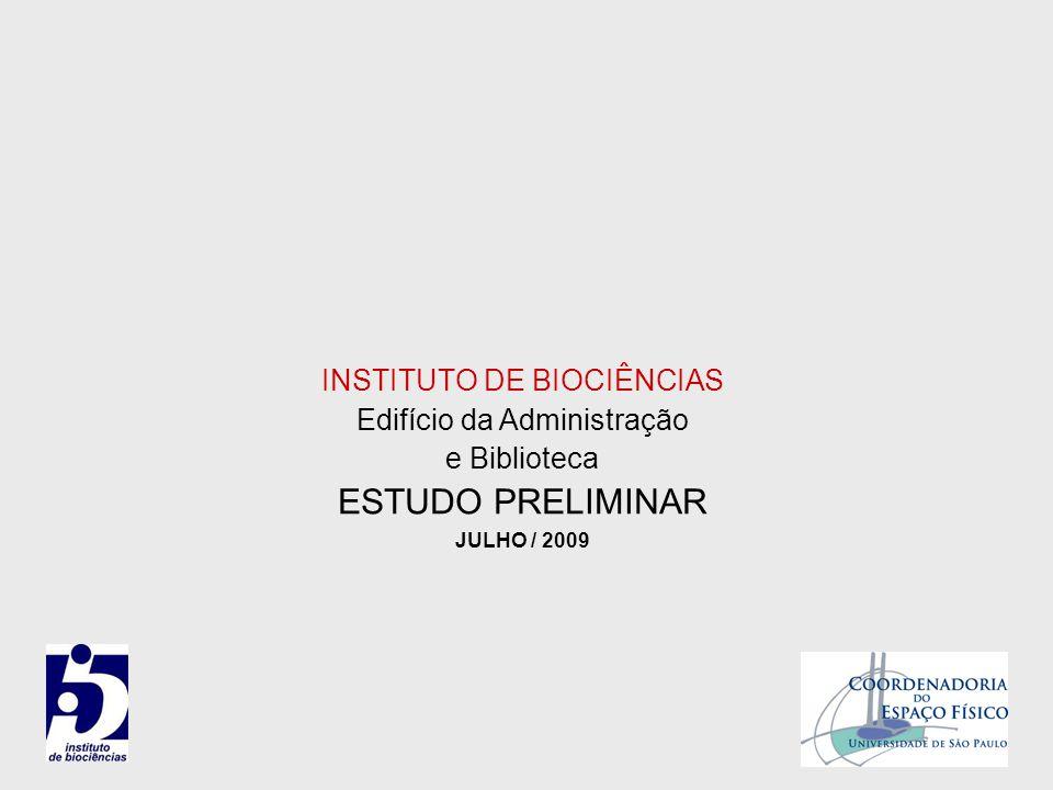 INSTITUTO DE BIOCIÊNCIAS Edifício da Administração e Biblioteca ESTUDO PRELIMINAR JULHO / 2009