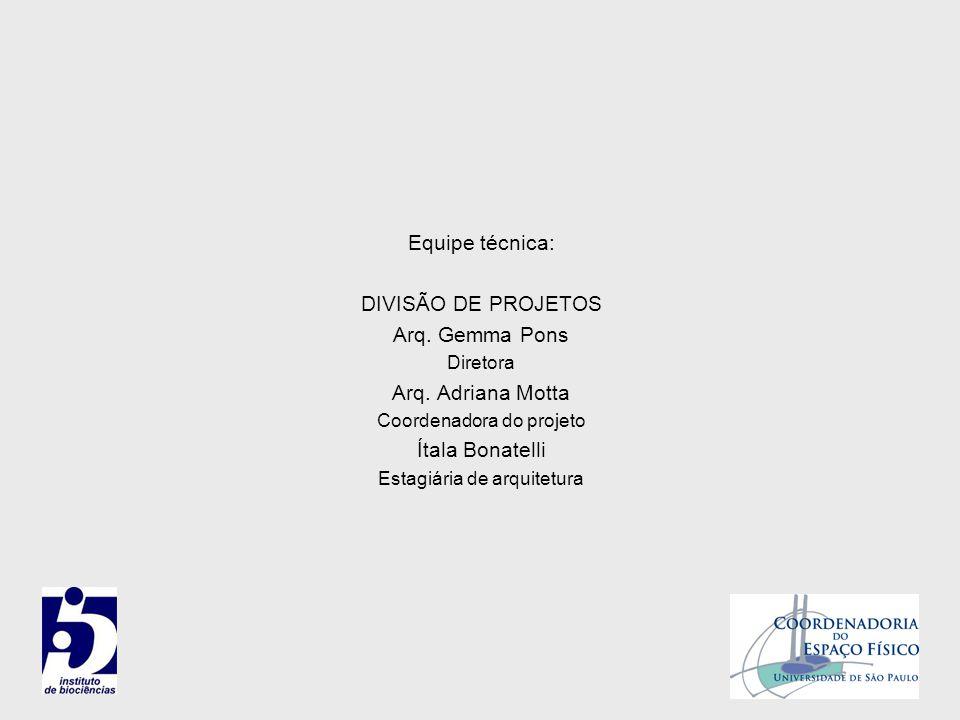 Equipe técnica: DIVISÃO DE PROJETOS Arq. Gemma Pons Diretora Arq. Adriana Motta Coordenadora do projeto Ítala Bonatelli Estagiária de arquitetura