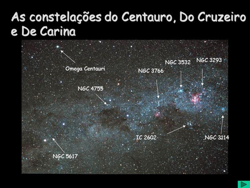 As constelações do Centauro, Do Cruzeiro e De Carina NGC 5617 NGC 4755 NGC 3766 NGC 3532 NGC 3293 NGC 3114IC 2602 Omega Centauri