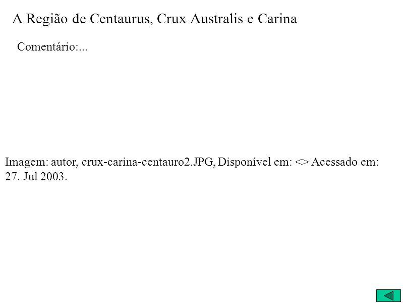 A Região de Centaurus, Crux Australis e Carina Comentário:... Imagem: autor, crux-carina-centauro2.JPG, Disponível em: <> Acessado em: 27. Jul 2003.