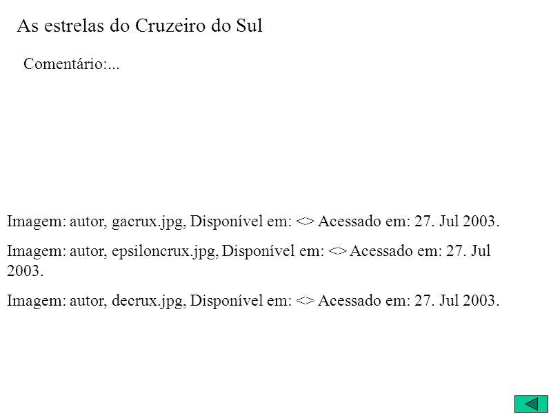 As estrelas do Cruzeiro do Sul Comentário:... Imagem: autor, gacrux.jpg, Disponível em: <> Acessado em: 27. Jul 2003. Imagem: autor, epsiloncrux.jpg,