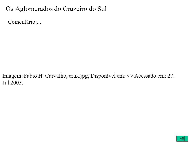 Os Aglomerados do Cruzeiro do Sul Comentário:... Imagem: Fabio H. Carvalho, crux.jpg, Disponível em: <> Acessado em: 27. Jul 2003.