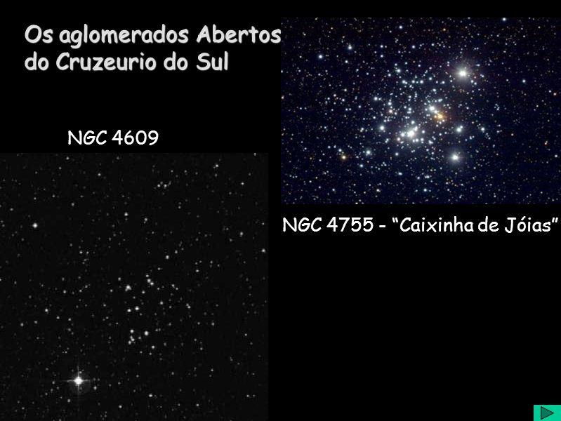 NGC 4609 Os aglomerados Abertos do Cruzeurio do Sul NGC 4755 - Caixinha de Jóias