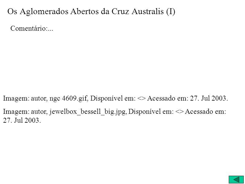 Os Aglomerados Abertos da Cruz Australis (I) Comentário:... Imagem: autor, ngc 4609.gif, Disponível em: <> Acessado em: 27. Jul 2003. Imagem: autor, j
