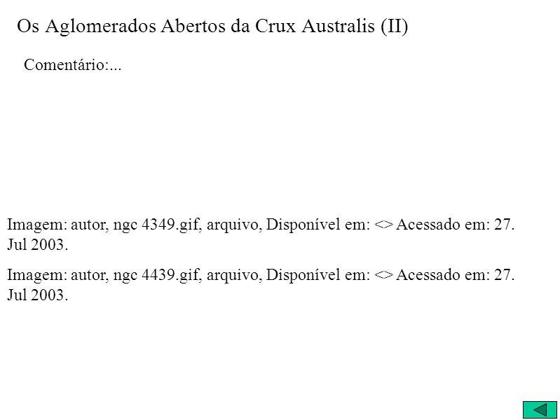 Os Aglomerados Abertos da Crux Australis (II) Comentário:... Imagem: autor, ngc 4349.gif, arquivo, Disponível em: <> Acessado em: 27. Jul 2003. Imagem
