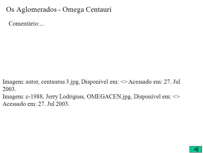 Os Aglomerados - Omega Centauri Comentário:... Imagem: autor, centaurus 3.jpg, Disponível em: <> Acessado em: 27. Jul 2003. Imagem: c-1988, Jerry Lodr
