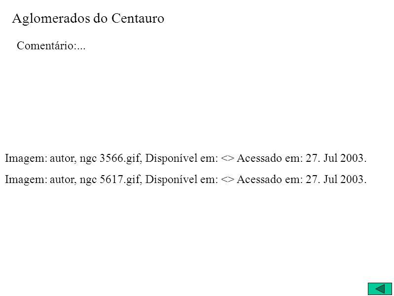 Aglomerados do Centauro Comentário:... Imagem: autor, ngc 3566.gif, Disponível em: <> Acessado em: 27. Jul 2003. Imagem: autor, ngc 5617.gif, Disponív