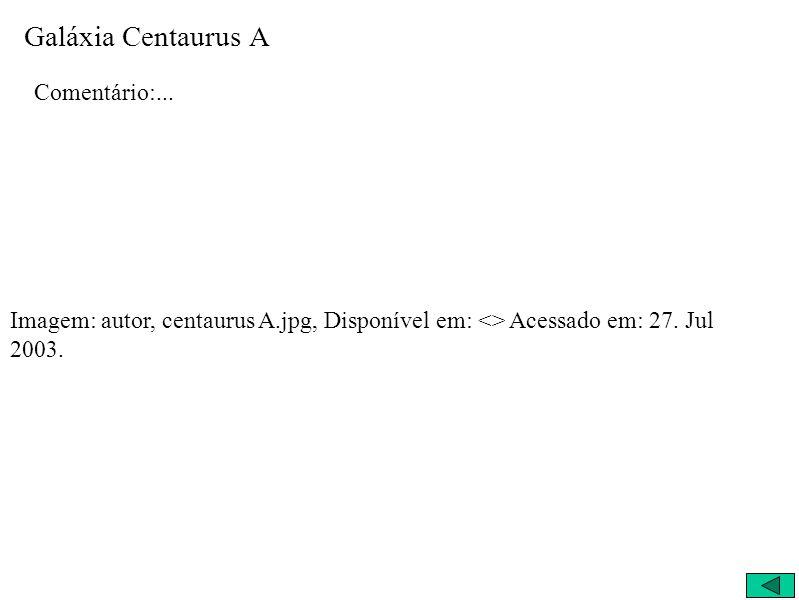 Galáxia Centaurus A Comentário:... Imagem: autor, centaurus A.jpg, Disponível em: <> Acessado em: 27. Jul 2003.