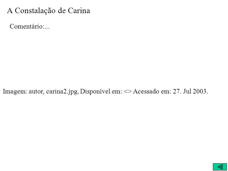 A Constalação de Carina Comentário:... Imagem: autor, carina2.jpg, Disponível em: <> Acessado em: 27. Jul 2003.