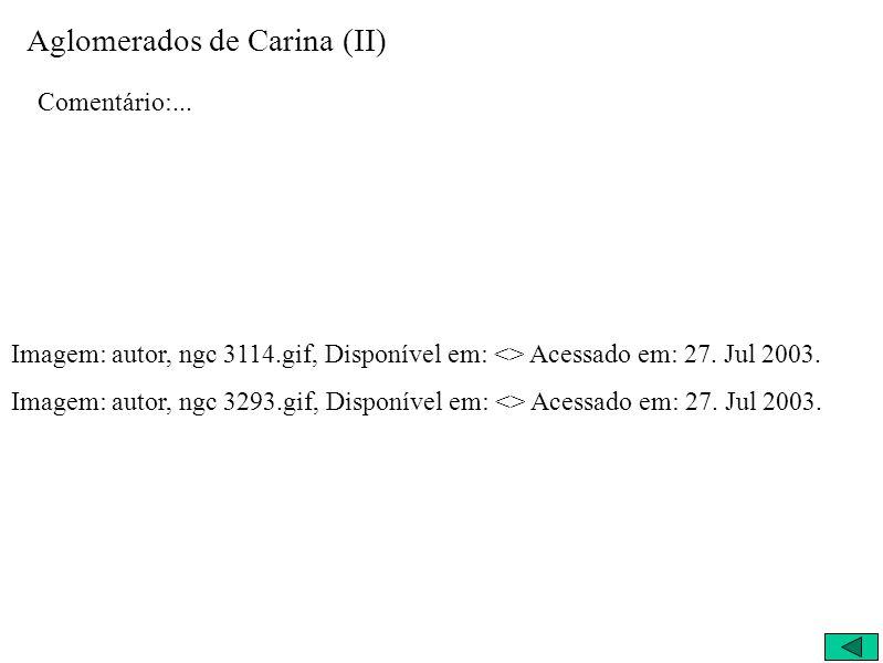 Aglomerados de Carina (II) Comentário:... Imagem: autor, ngc 3114.gif, Disponível em: <> Acessado em: 27. Jul 2003. Imagem: autor, ngc 3293.gif, Dispo
