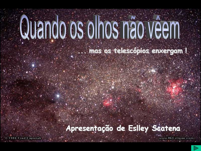 Apresentação de Eslley Scatena... mas os telescópios enxergam !