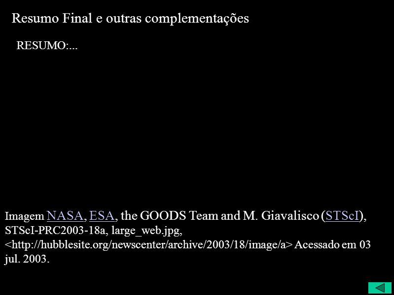 Resumo Final e outras complementações RESUMO:... Imagem NASA, ESA, the GOODS Team and M. Giavalisco (STScI), STScI-PRC2003-18a, large_web.jpg, Acessad