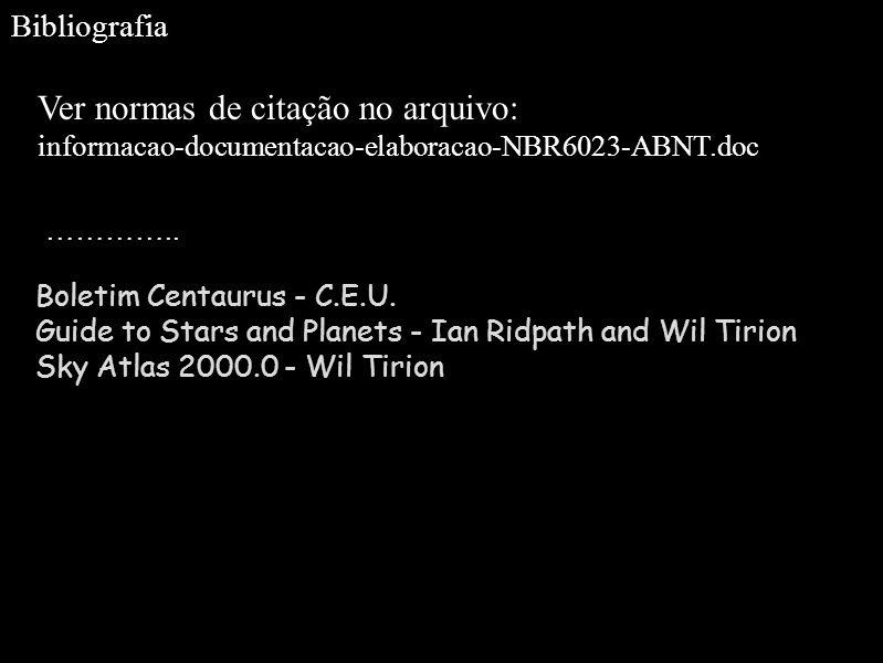Bibliografia Ver normas de citação no arquivo: informacao-documentacao-elaboracao-NBR6023-ABNT.doc ………….. Boletim Centaurus - C.E.U. Guide to Stars an