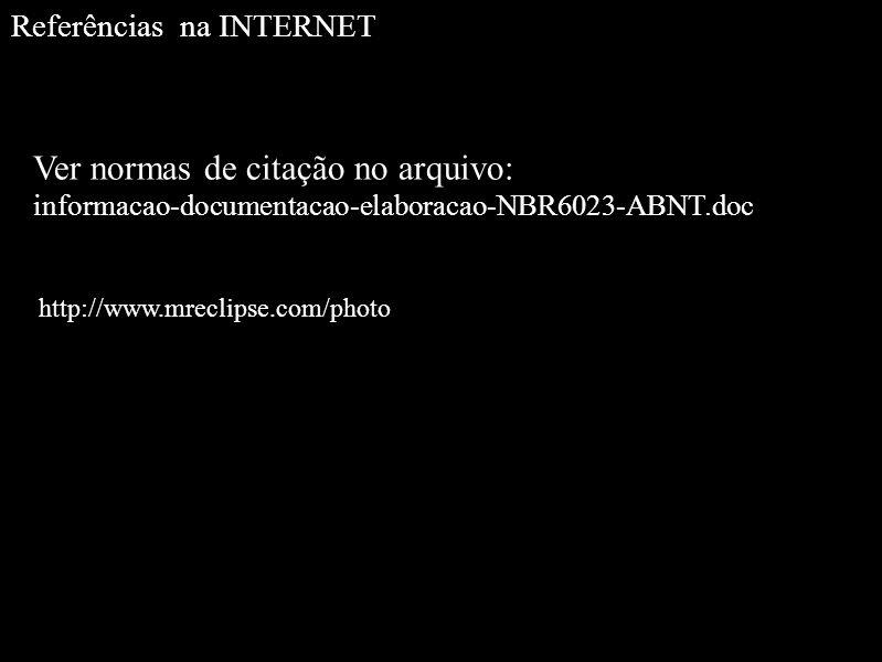 Referências na INTERNET Ver normas de citação no arquivo: informacao-documentacao-elaboracao-NBR6023-ABNT.doc http://www.mreclipse.com/photo