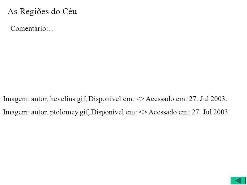 As Regiões do Céu Comentário:... Imagem: autor, hevelius.gif, Disponível em: <> Acessado em: 27. Jul 2003. Imagem: autor, ptolomey.gif, Disponível em: