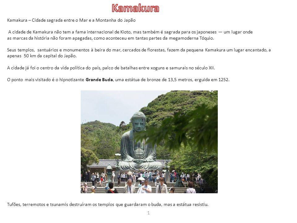 Kamakura – Cidade sagrada entre o Mar e a Montanha do Japão A cidade de Kamakura não tem a fama internacional de Kioto, mas também é sagrada para os j