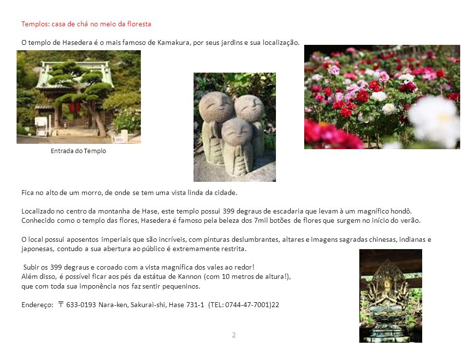 Templos: casa de chá no meio da floresta O templo de Hasedera é o mais famoso de Kamakura, por seus jardins e sua localização. Fica no alto de um morr