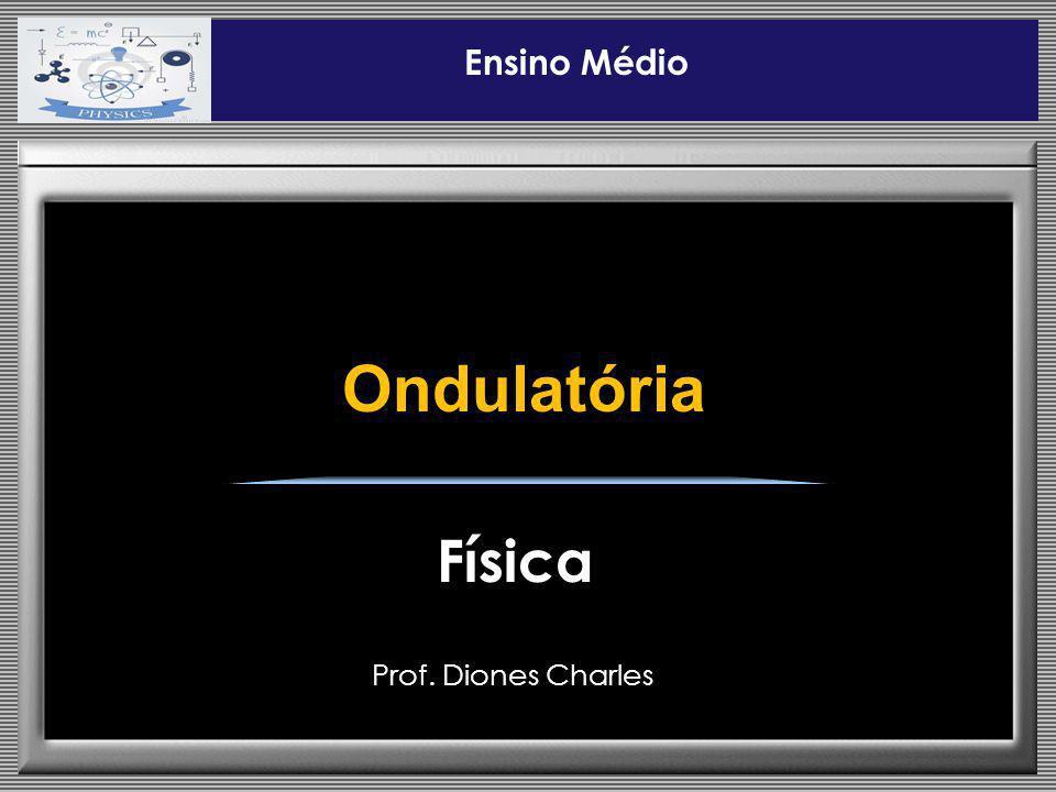 Prof. Diones Charles Ensino Médio Física Ondulatória