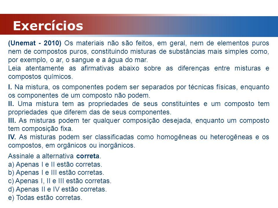 Exercícios (Unemat - 2010) Os materiais não são feitos, em geral, nem de elementos puros nem de compostos puros, constituindo misturas de substâncias
