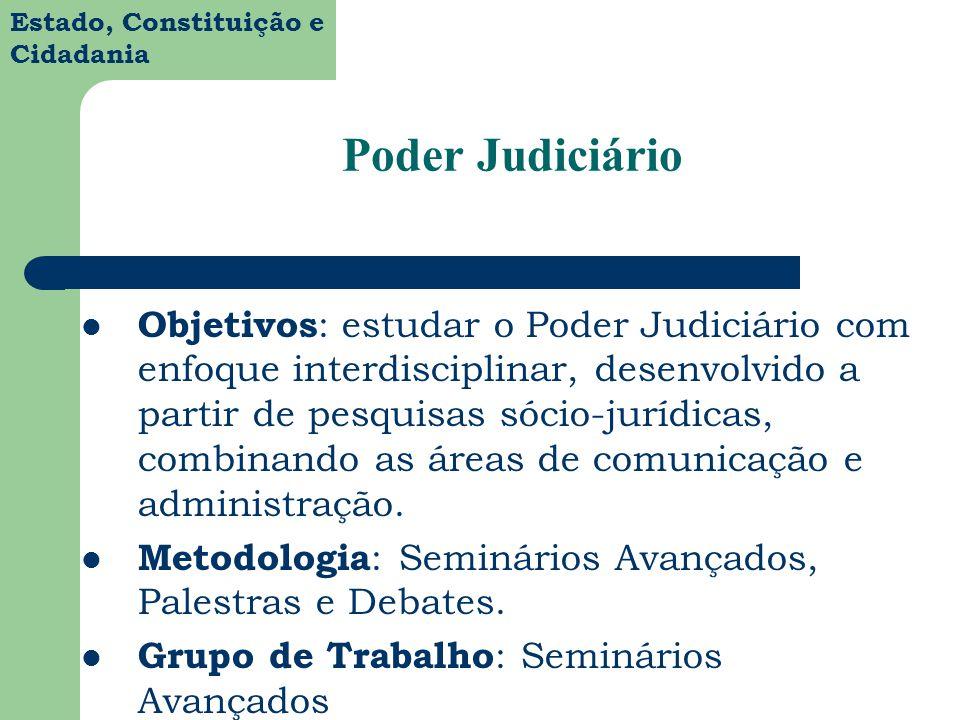 Estado, Constituição e Cidadania Poder Judiciário Objetivos : estudar o Poder Judiciário com enfoque interdisciplinar, desenvolvido a partir de pesqui