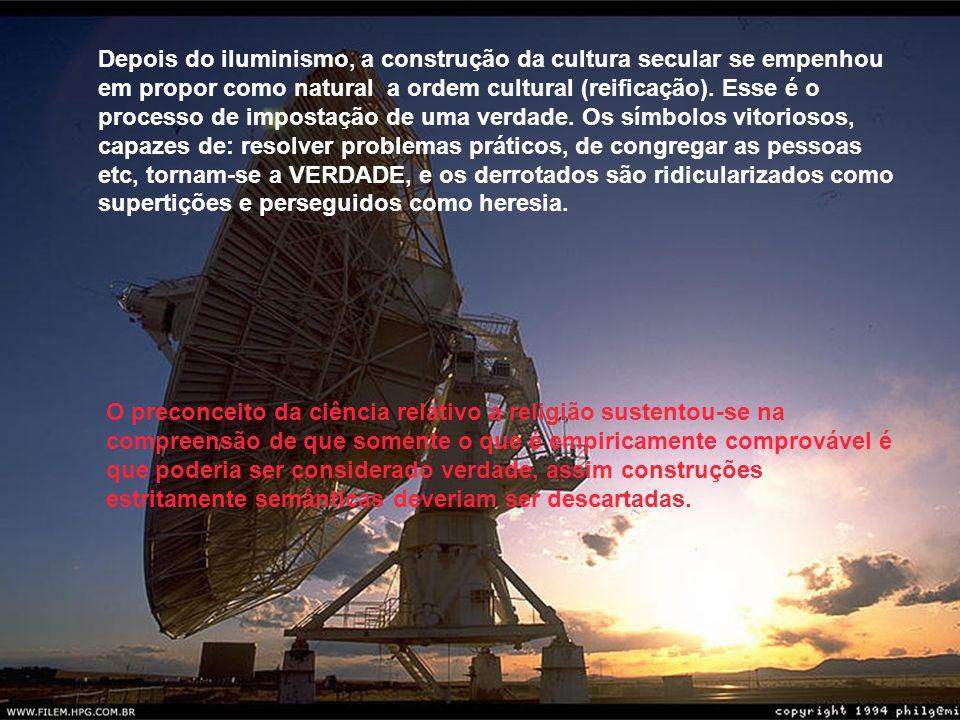 Depois do iluminismo, a construção da cultura secular se empenhou em propor como natural a ordem cultural (reificação).