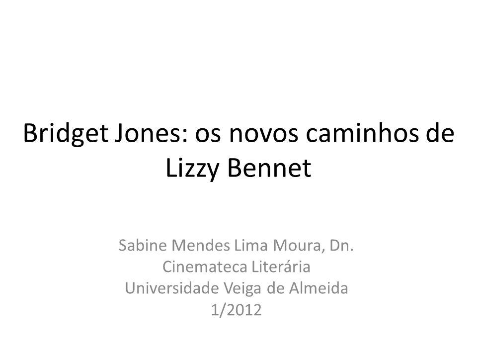 Bridget Jones: os novos caminhos de Lizzy Bennet Sabine Mendes Lima Moura, Dn. Cinemateca Literária Universidade Veiga de Almeida 1/2012
