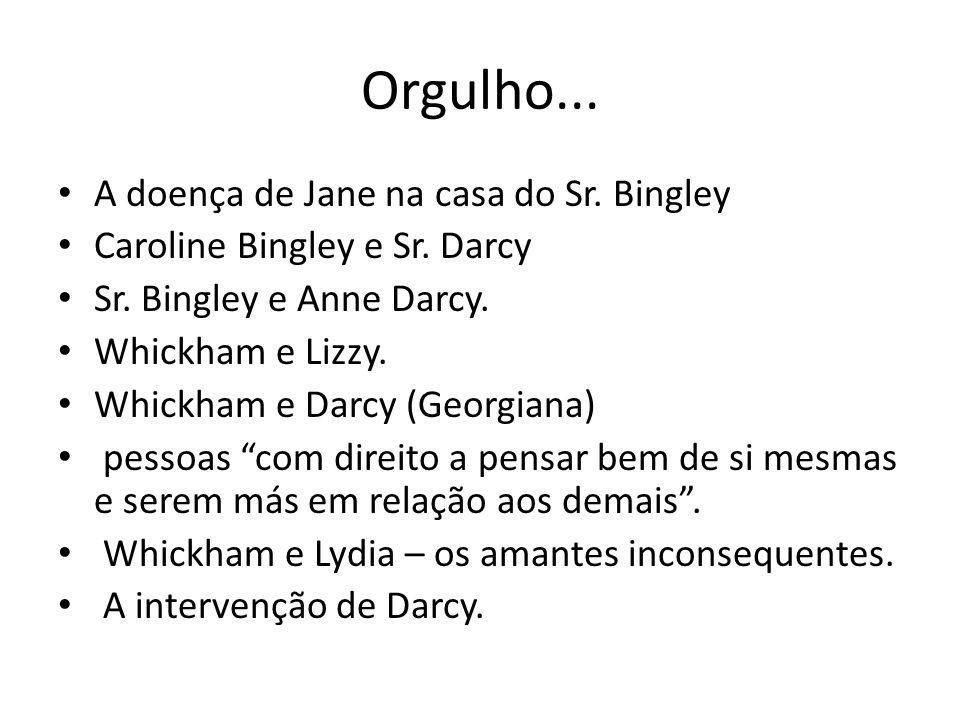 Orgulho... A doença de Jane na casa do Sr. Bingley Caroline Bingley e Sr. Darcy Sr. Bingley e Anne Darcy. Whickham e Lizzy. Whickham e Darcy (Georgian