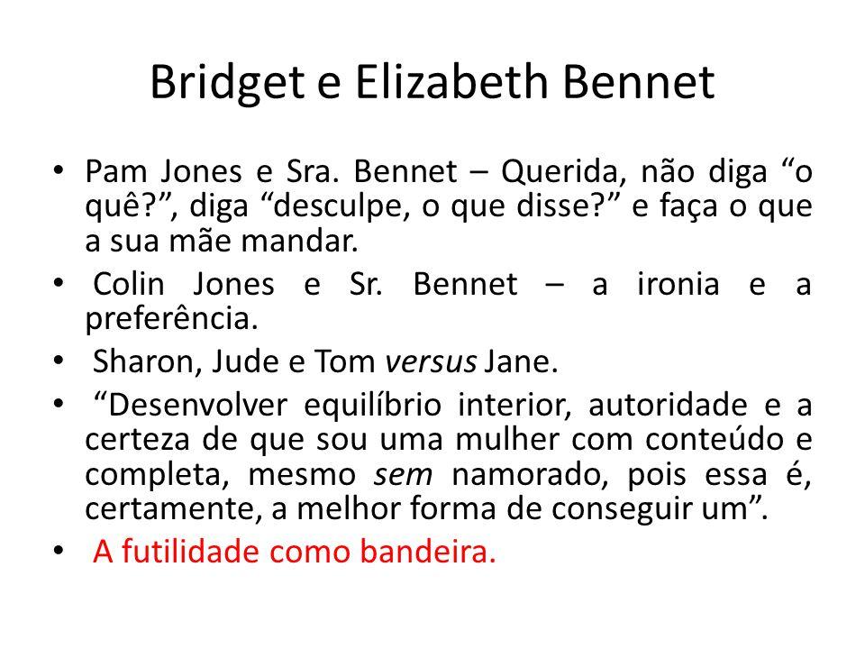 Bridget e Elizabeth Bennet Pam Jones e Sra. Bennet – Querida, não diga o quê?, diga desculpe, o que disse? e faça o que a sua mãe mandar. Colin Jones
