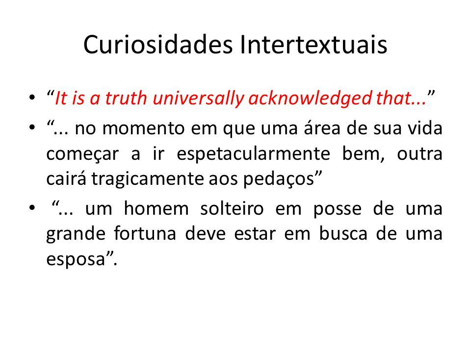 Curiosidades Intertextuais It is a truth universally acknowledged that...... no momento em que uma área de sua vida começar a ir espetacularmente bem,