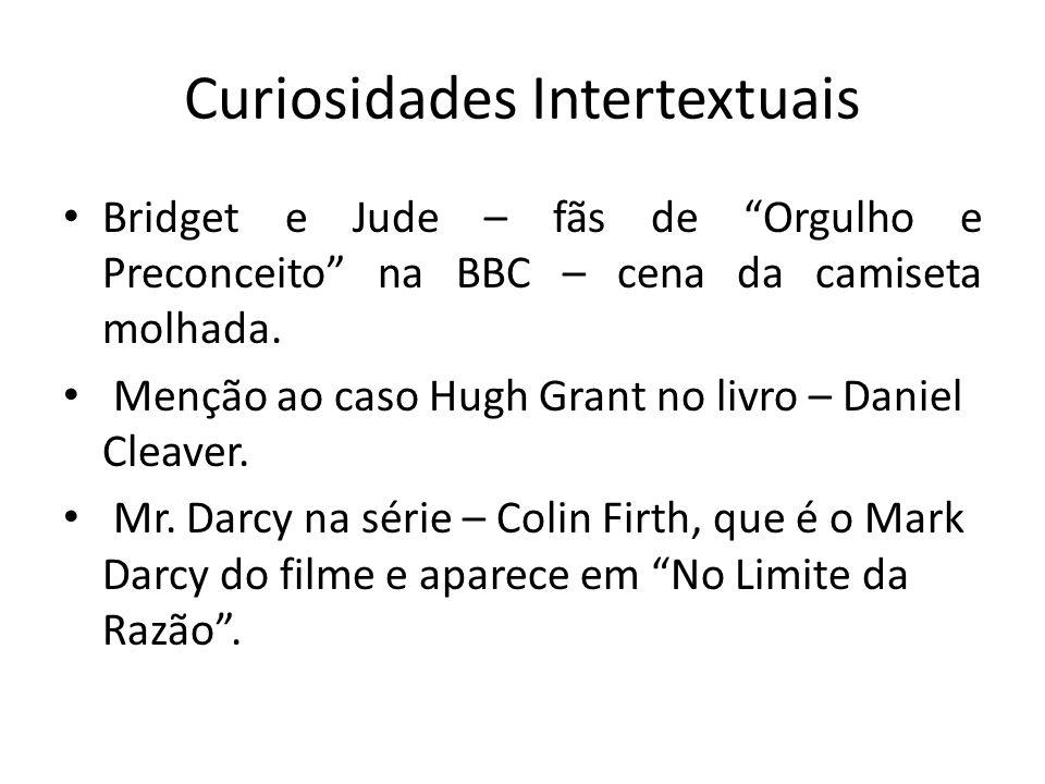 Curiosidades Intertextuais Bridget e Jude – fãs de Orgulho e Preconceito na BBC – cena da camiseta molhada. Menção ao caso Hugh Grant no livro – Danie