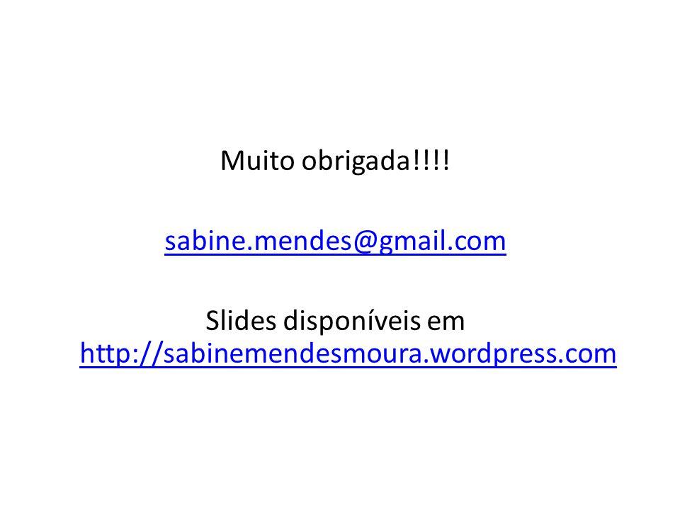Muito obrigada!!!! sabine.mendes@gmail.com Slides disponíveis em http://sabinemendesmoura.wordpress.com http://sabinemendesmoura.wordpress.com