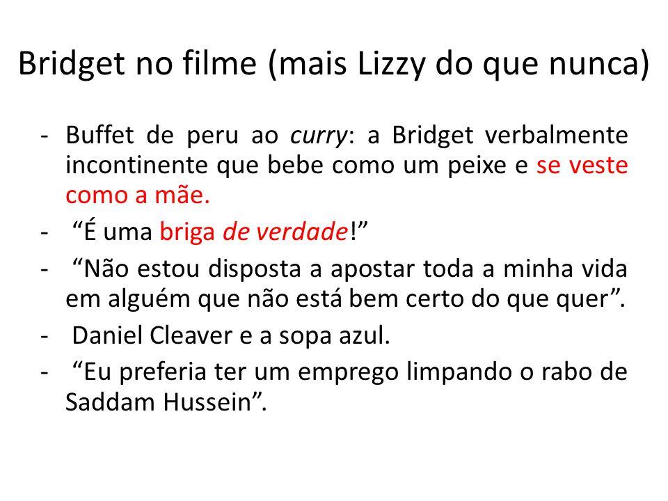 Bridget no filme (mais Lizzy do que nunca) -Buffet de peru ao curry: a Bridget verbalmente incontinente que bebe como um peixe e se veste como a mãe.