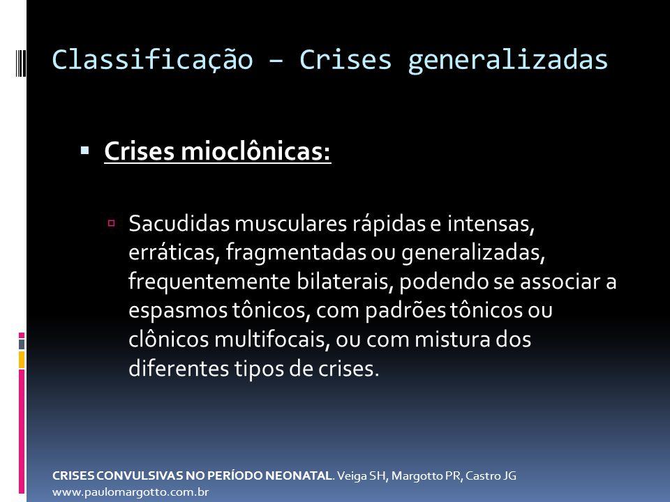 Crises mioclônicas: Sacudidas musculares rápidas e intensas, erráticas, fragmentadas ou generalizadas, frequentemente bilaterais, podendo se associar