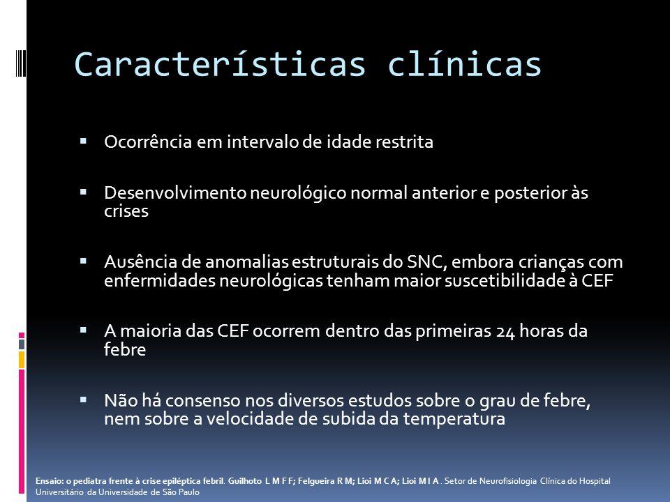 Características clínicas Ocorrência em intervalo de idade restrita Desenvolvimento neurológico normal anterior e posterior às crises Ausência de anoma