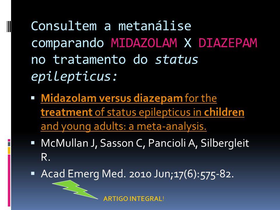 Consultem a metanálise comparando MIDAZOLAM X DIAZEPAM no tratamento do status epilepticus: Midazolam versus diazepam for the treatment of status epil