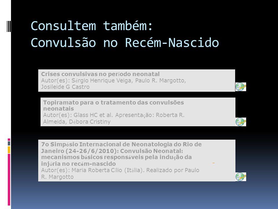 Consultem também: Convulsão no Recém-Nascido Crises convulsivas no per í odo neonatal Autor(es): S é rgio Henrique Veiga, Paulo R. Margotto, Josileide