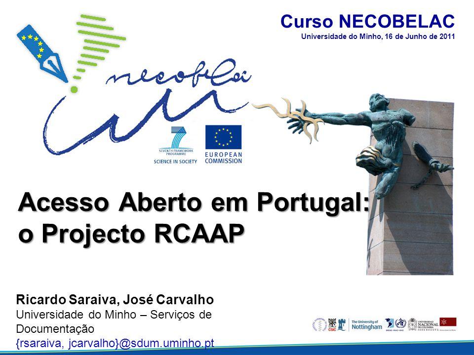 Curso NECOBELAC Universidade do Minho, 16 de Junho de 2011 Acesso Aberto em Portugal: o Projecto RCAAP Ricardo Saraiva, José Carvalho Universidade do