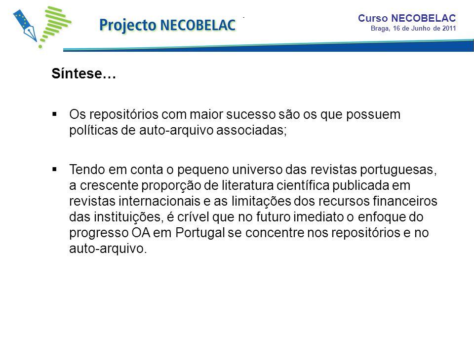 Síntese… Curso NECOBELAC Braga, 16 de Junho de 2011 Os repositórios com maior sucesso são os que possuem políticas de auto-arquivo associadas; Tendo e