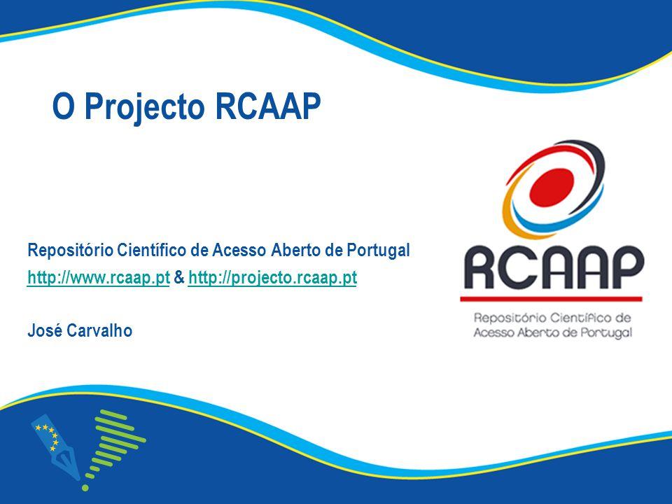 O Projecto RCAAP Repositório Científico de Acesso Aberto de Portugal http://www.rcaap.pthttp://www.rcaap.pt & http://projecto.rcaap.pthttp://projecto.rcaap.pt José Carvalho