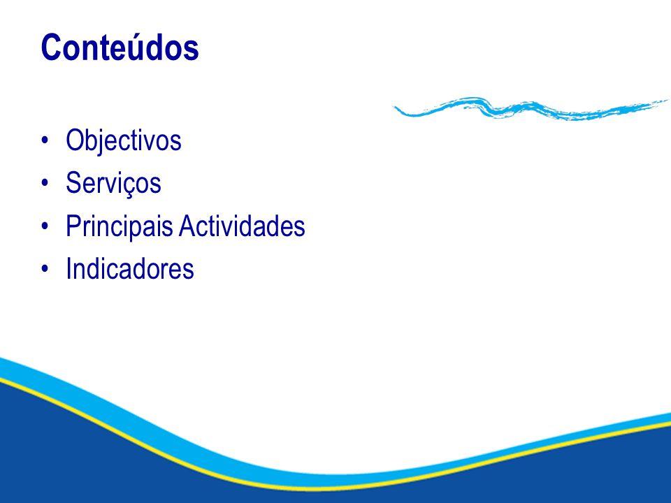 Conteúdos Objectivos Serviços Principais Actividades Indicadores